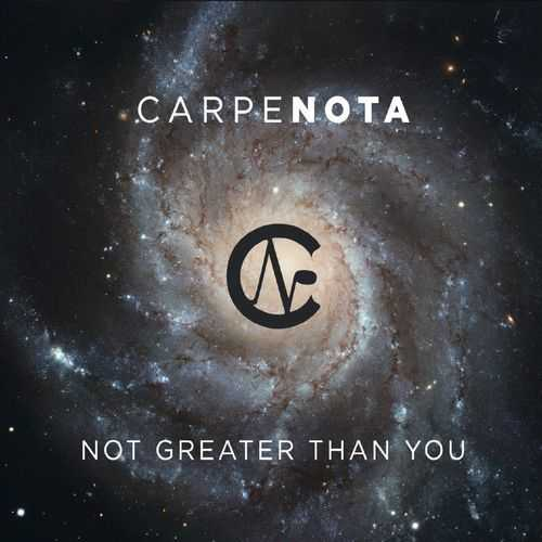 Carpe Nota - Not Greater Than You (2020 FLAC)