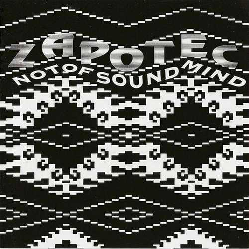 Zapotec - Not Of Sound Mind (1995 FLAC)