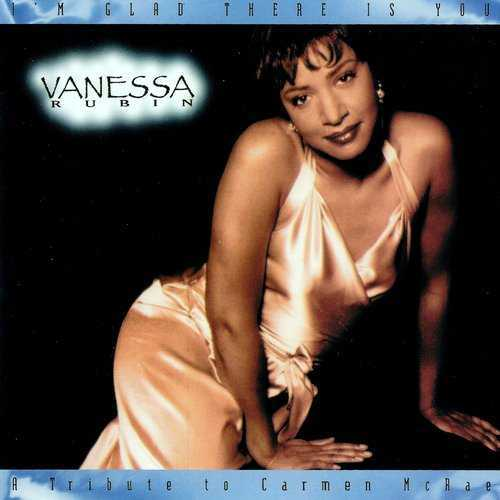 Vanessa Rubin - I'm Glad There Is You: A Tribute To Carmen McRae (1994 FLAC)