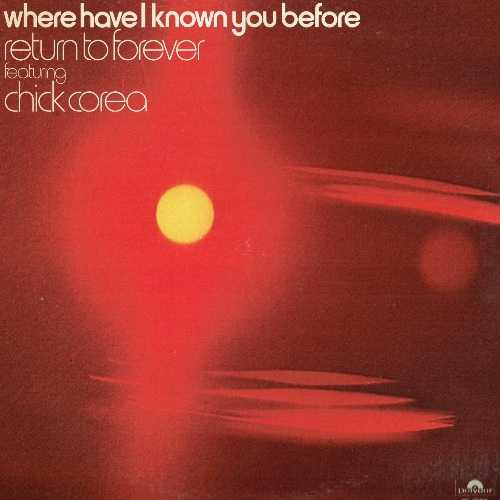 Return To Forever, Chick Corea - Where Have I Known You Before (1974 24/96 FLAC)
