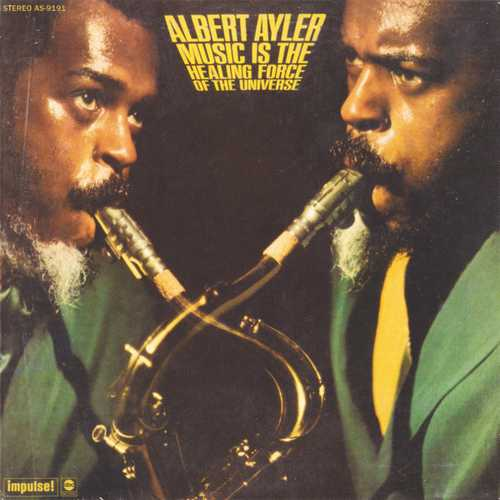 Albert Ayler - Music Is The Healing Force Of The Universe (2003 FLAC)