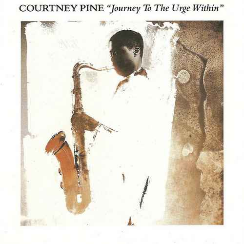 Courtney Pine - Journey To The Urge Within (1986 Lossless)