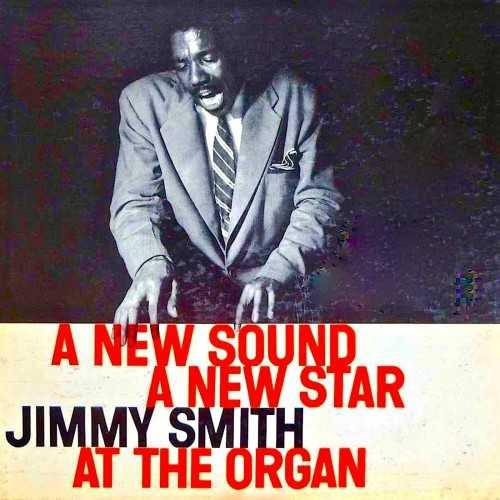 Jimmy Smith - A New Sound, A New Star. Remastered (2019 24/44 FLAC)