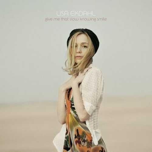 Lisa Ekdahl - Give Me That Slow Knowing Smile (2009 FLAC)