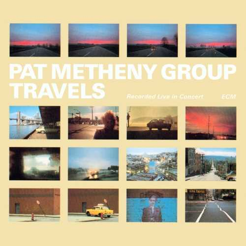 Pat Metheny Group - Travels. Remastered (2020 24/96 FLAC)