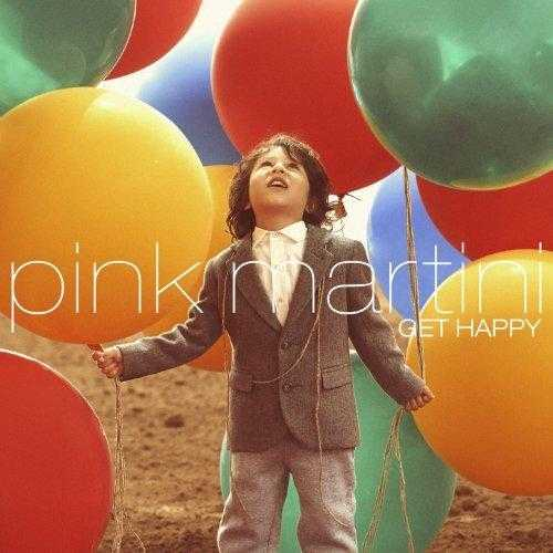 Pink Martini - Get Happy (2013 FLAC)