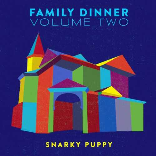 Snarky Puppy - Family Dinner, Volume Two. Deluxe Edition (2016 24/48 FLAC)