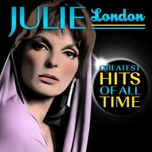 Julie London - Greatest Hits Of All Time (2008 FLAC)