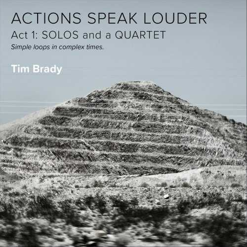 Tim Brady - Actions Speak Louder, Act 1: Solos And A Quartet (2021 FLAC)