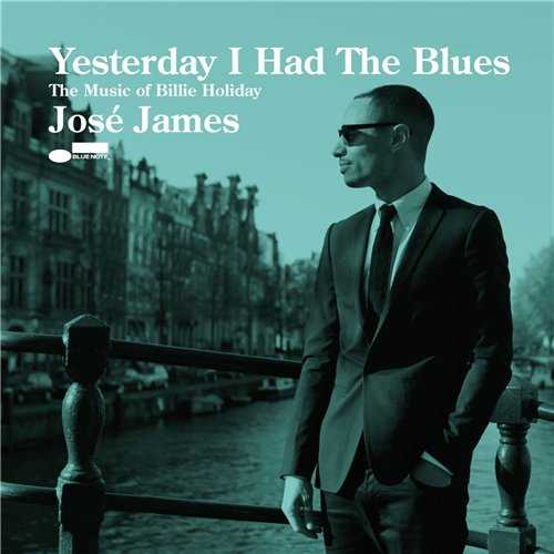 Jose James - Yesterday I Had The Blues: The Music Of Billie Holiday (2015 24/96 FLAC)