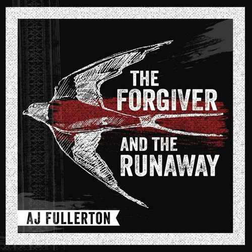 AJ Fullerton - The Forgiver And The Runaway (2021 FLAC)