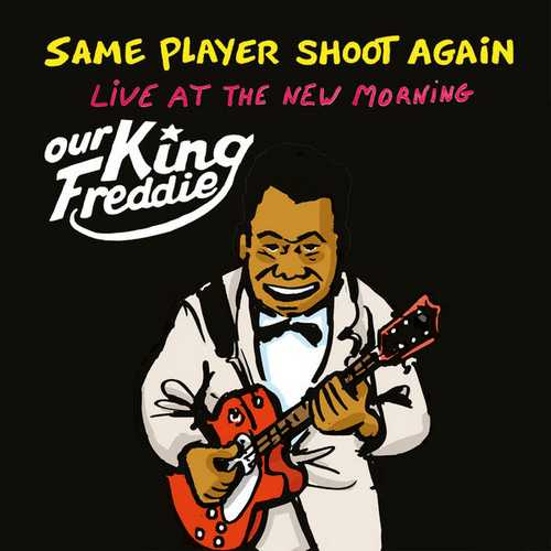 Same Player Shoot Again - Our King Freddie. Live At The New Morning (2019 24/44 FLAC)